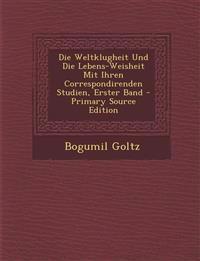 Die Weltklugheit Und Die Lebens-Weisheit Mit Ihren Correspondirenden Studien, Erster Band - Primary Source Edition