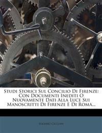 Studi Storici Sul Concilio Di Firenze: Con Documenti Inediti O Nuovamente Dati Alla Luce Sui Manoscritti Di Firenze E Di Roma...