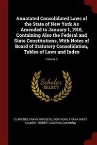 Annotated Consolidated Laws of the State of New York As Amended to January 1, 1910, Containing Also the Federal and State Constitutions, With Notes of