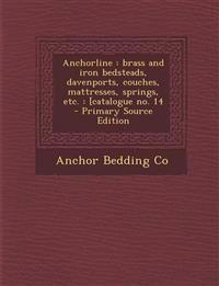 Anchorline: Brass and Iron Bedsteads, Davenports, Couches, Mattresses, Springs, Etc.: [Catalogue No. 14 - Primary Source Edition