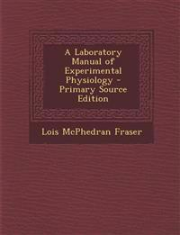 A Laboratory Manual of Experimental Physiology