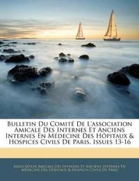 Bulletin Du Comité De L'association Amicale Des Internes Et Anciens Internes En Médecine Des Hôpitaux & Hospices Civils De Paris, Issues 13-16