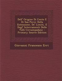 Dell' Origine Di Cento E Di Sua Pieve: Della Estensione, De' Limiti, E Degl' Interramenti Delle Valli Circumpadane - Primary Source Edition
