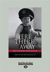 Here, There & Away: Voices of the Families of Those Who Served (Large Print 16pt)