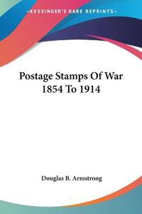 Postage Stamps of War 1854 to 1914