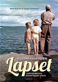 Jälleenrakentajien lapset: Sotienjälkeinen Suomi lapsen silmin