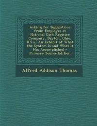 Asking for Suggestions from Employes at National Cash Register Company, Dayton, Ohio, U.S.a.: An Exhibit of What the System Is and What It Has Accompl