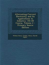Alternating-Current Electricity and Its Applications to Industry: 1st-2D Course, Volume 2