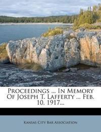 Proceedings ... In Memory Of Joseph T. Lafferty ... Feb. 10, 1917...