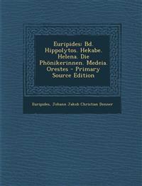 Euripides: Bd. Hippolytos. Hekabe. Helena. Die Phonikerinnen. Medeia. Orestes