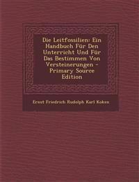 Die Leitfossilien: Ein Handbuch Fur Den Unterricht Und Fur Das Bestimmen Von Versteinerungen - Primary Source Edition