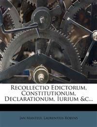 Recollectio Edictorum, Constitutionum, Declarationum, Iurium &c...