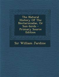 The Natural History of the Nectariniadae, or Sun-Birds - Primary Source Edition