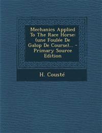 Mechanics Applied To The Race Horse: (une Foulée De Galop De Course)...