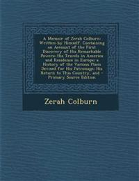 A Memoir of Zerah Colburn: Written by Himself. Containing an Account of the First Discovery of His Remarkable Powers; His Travels in America and Resid