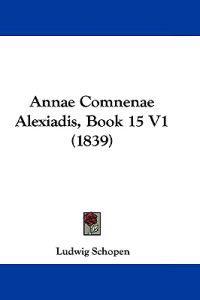 Annae Comnenae Alexiadis, Book 15