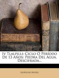 Iv Tlalpilli: Ciclo Ó Período De 13 Años: Piedra Del Agua, Descifrada...