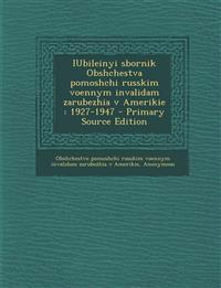 Iubileinyi Sbornik Obshchestva Pomoshchi Russkim Voennym Invalidam Zarubezhia V Amerikie: 1927-1947 - Primary Source Edition