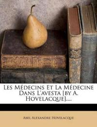 Les Médecins Et La Médecine Dans L'avesta [by A. Hovelacque]....