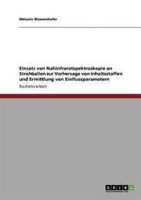 Einsatz Von Nahinfrarotspektroskopie an Strohballen Zur Vorhersage Von Inhaltsstoffen Und Ermittlung Von Einflussparametern