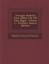 Sveriges Historia Fran Aldsta Tid Till Vara Dagar, Volume 5