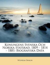 Konungens Svenska Och Norska Statsrad, 1809 - 1814 - 1881: Biografiska Data