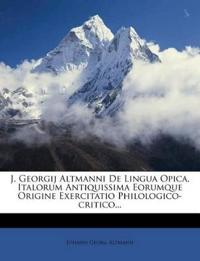 J. Georgij Altmanni De Lingua Opica, Italorum Antiquissima Eorumque Origine Exercitatio Philologico-critico...