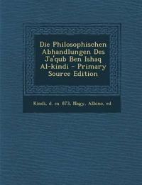 Die Philosophischen Abhandlungen Des Ja'qub Ben Ishaq Al-Kindi