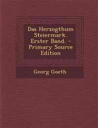 Das Herzogthum Steiermark. Erster Band.