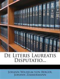 De Literis Laureatis Disputatio...