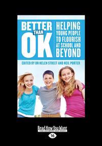 Better Than Ok: Helping Young People to Flourish at School and Beyond (Large Print 16pt)