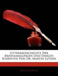 Litterargeschichte der Briefsammlungen und einiger Schriften von Dr. Martin Luther