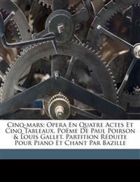 Cinq-Mars; opera en quatre actes et cinq tableaux. Poëme de Paul Poirson & Louis Gallet. Partition réduite pour piano et chant par Bazille