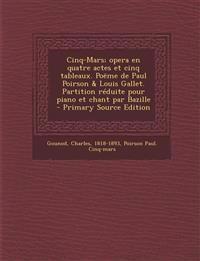 Cinq-Mars; Opera En Quatre Actes Et Cinq Tableaux. Poeme de Paul Poirson & Louis Gallet. Partition Reduite Pour Piano Et Chant Par Bazille - Primary S