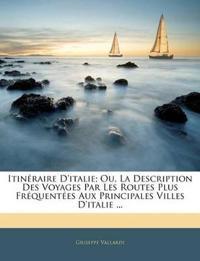 Itinéraire D'italie; Ou, La Description Des Voyages Par Les Routes Plus Fréquentées Aux Principales Villes D'italie ...