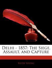 Delhi - 1857: The Siege, Assault, and Capture