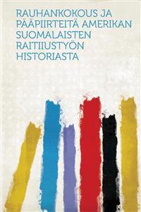 Rauhankokous Ja Pääpiirteitä Amerikan Suomalaisten Raitiiustyön Historiasta