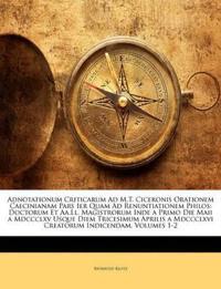 Adnotationum Criticarum Ad M.T. Ciceronis Orationem Caecinianam Pars Ier Quam Ad Renuntiationem Philos: Doctorum Et Aa.Ll. Magistrorum Inde a Primo Di