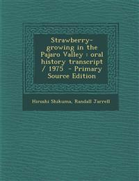 Strawberry-Growing in the Pajaro Valley: Oral History Transcript / 1975 - Primary Source Edition