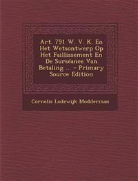Art. 791 W. V. K. En Het Wetsontwerp Op Het Faillissement En de Surseance Van Betaling ... - Primary Source Edition