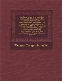 Ausfuehrliches Lehrbuch Der Arithmetik Und Algebra Für Höhere Schulen Und Lehrerseminare: Besonders Zum Selbstunterricht. in Engster Verknüpfung Mit D