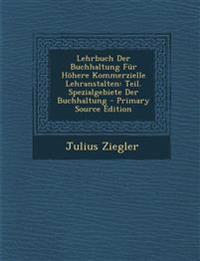 Lehrbuch Der Buchhaltung Für Höhere Kommerzielle Lehranstalten: Teil. Spezialgebiete Der Buchhaltung