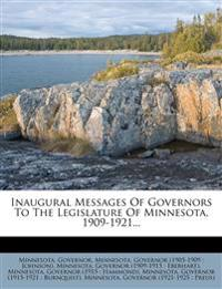 Inaugural Messages Of Governors To The Legislature Of Minnesota, 1909-1921...