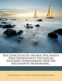 Das Gerichtliche Urtheil Der Aerzte Über Zweifelhafte Psychische Zustände Insbesondere Über Die Sogenannte Monomanie...