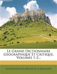 Le Grand Dictionnaire Geographique Et Critique, Volumes 1-2...