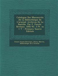 Catalogue Des Manuscrits de La Bibliotheque de L'Arsenal: Archives de La Bastille, Par F. Funck-Bretano. 1892-95. 3 PT. in 1 V - Primary Source Editio