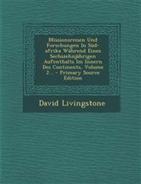 Missionsreisen Und Forschungen In Süd-afrika Während Eines Sechszehnjährigen Aufenthalts Im Innern Des Continents, Volume 2...
