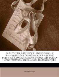 La Lutherie Artistique: Monographie Raisonnée Des Instruments À Archet, Suivie De Considérations Nouvelles Sur La Construction Des Caisses Harmoniques