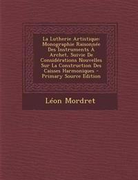 La Lutherie Artistique: Monographie Raisonnee Des Instruments a Archet, Suivie de Considerations Nouvelles Sur La Construction Des Caisses Har