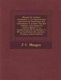 Manuel Du Luthier: Contenant: 1. La Construction Intérieure Et Extérieure Des Instrumens À Archet Tels Que Violons, Alto Basses Et Contre-Basses; 2. L